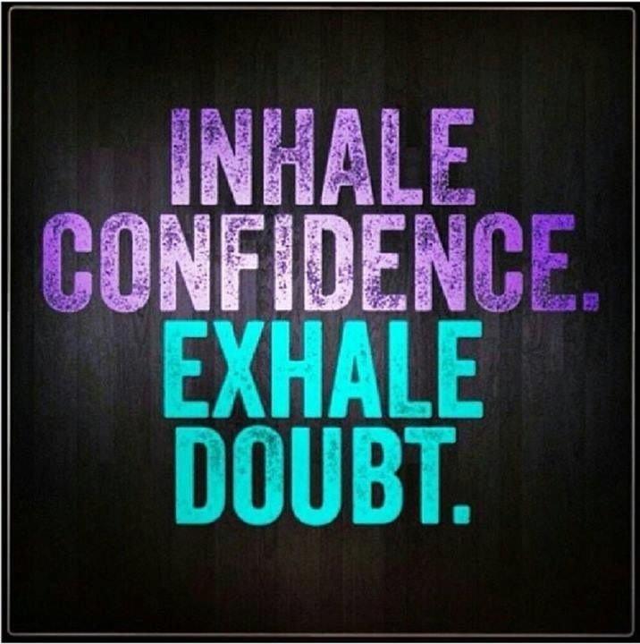 197519-Inhale-Confidence-Exhale-Doubt.jpg